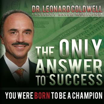 Only Answer to Success: You Were Born to be a Champion, Leonard Coldwell