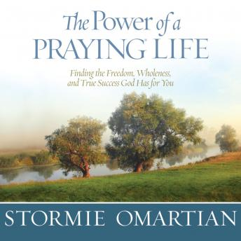 Download Power of a Praying Life: Finding the Freedom, Wholeness, and True Success God Has for You by Stormie Omartian