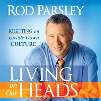 Living on Our Heads: Righting an Upside-Down Culture, Rod Parsley