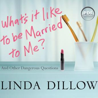 What's It Like to Be Married to Me?: And Other Dangerous Questions, Linda Dillow