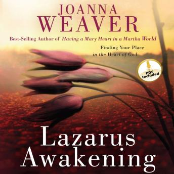 Lazarus Awakening: Finding Your Place in the Heart of God, Joanna Weaver