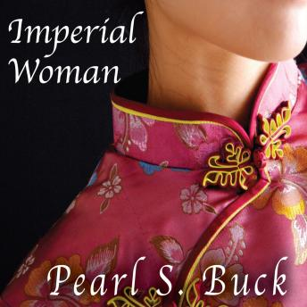 Imperial Woman: The Story of the Last Empress of China, Pearl S. Buck