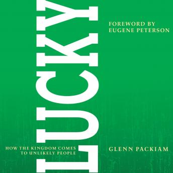 Lucky: How the Kingdom Comes to Unlikely People, Glenn Packiam