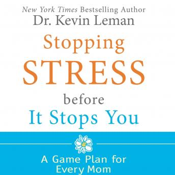 Stopping Stress Before It Stops You: A Game Plan for Every Mom, Kevin Leman