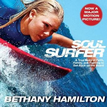 Soul Surfer: A True Story of Faith, Family, and Fighting to Get Back on the Board, Bethany Hamilton