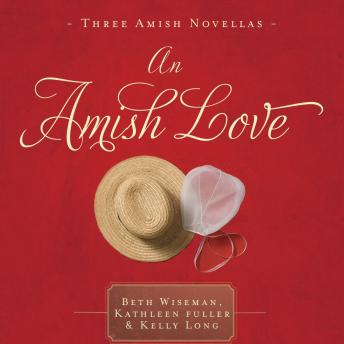 Download Amish Love: Healing Hearts/What the Heart Sees/A Marriage of the Heart by Beth Wiseman, Kathleen Fuller, Kelly Long