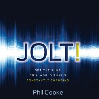 Jolt!: Get the Jump on a World That's Constantly Changing, Phil Cooke