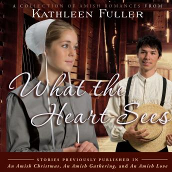 Download What the Heart Sees: A Collection of Amish Romances by Kathleen Fuller