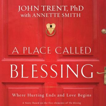 Place Called Blessing: Where Hurting Ends and Love Begins, Annette Smith, John Trent