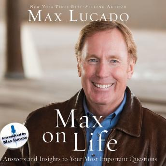 Max On Life: Answers and Insights to Your Most Important Questions, Max Lucado