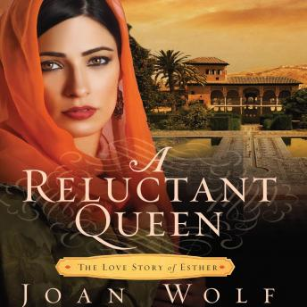 Reluctant Queen: The Love Story of Esther, Joan Wolf