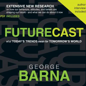 Futurecast: What Today's Trends Mean for Tomorrow's World, George Barna