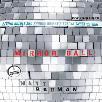 Mirror Ball: Living Boldly and Shining Brightly for the Glory of God, Matt Redman