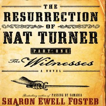 Download Resurrection of Nat Turner, Part 1: The Witnesses: A Novel by Sharon Ewell Foster
