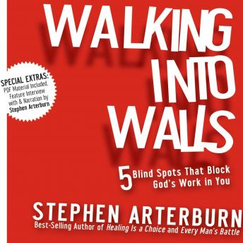 Walking Into Walls: 5 Blind Spots That Block God's Work in You, Stephen Arterburn
