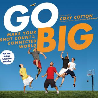 Go Big: Make Your Shot Count in the Connected World, Cory Cotton