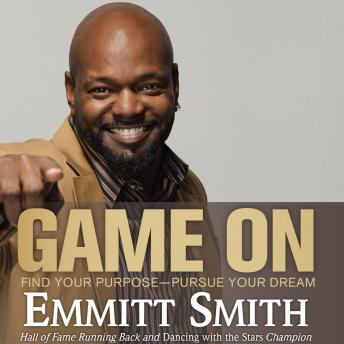 Game On: Find Your Purpose--Pursue Your Dream, Emmitt Smith