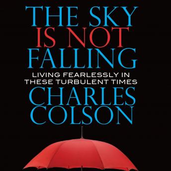 Sky Is Not Falling: Living Fearlessly in These Turbulent Times, Charles Colson