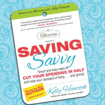Saving Savvy: Smart and Easy Ways to Cut Your Spending in Half and Raise Your Standard of Living and Giving, Kelly Hancock