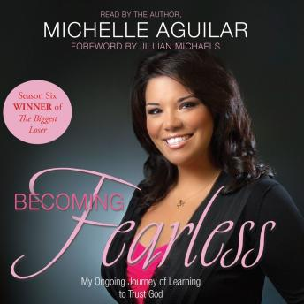 Becoming Fearless: My Ongoing Journey of Learning to Trust God, Michelle Aguilar