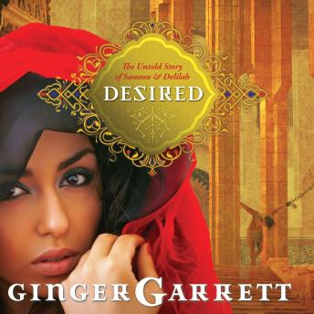 Download Desired: The Untold Story of Samson and Delilah by Ginger Garrett