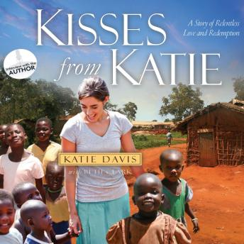Kisses from Katie: A Story of Relentless Love and Redemption, Beth Clark, Katie J. Davis