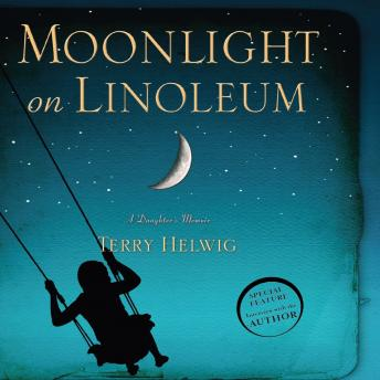 Moonlight On Linoleum: A Daughter's Memoir, Terry Helwig