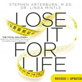 Lose It for Life: The Total Solution--Spiritual, Emotional, Physical--for Permanent Weight Loss, Linda Mintle, Stephen Arterburn