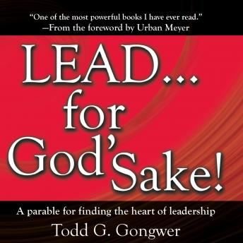 LEAD . . . For God's Sake!: A parable for finding the heart of leadership, Todd G. Gongwer