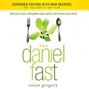 Daniel Fast: Feed Your Soul, Strengthen Your Spirit, and Renew Your Body, Susan Gregory