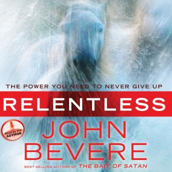 Relentless: The Power You Need to Never Give Up, John Bevere