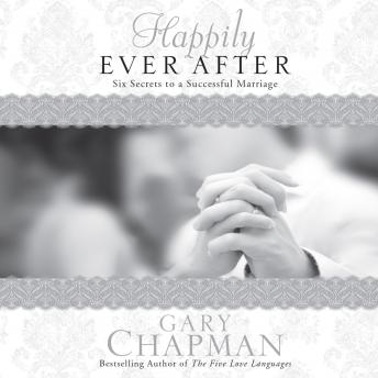 Happily Ever After: Six Secrets to a Successful Marriage, Gary Chapman
