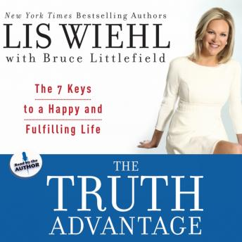 Truth Advantage: The 7 Keys to a Happy and Fulfilling Life, Lis Wiehl, Bruce Littlefield