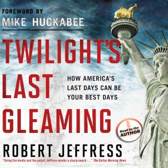 Twilight's Last Gleaming: How America's Last Days Can Be Your Best Days, Robert Jeffress
