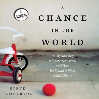 Chance in the World: An Orphan Boy, a Mysterious Past, and How He Found a Place Called Home, Steve Pemberton