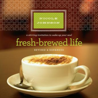 Fresh-Brewed Life: A Stirring Invitation to Wake Up Your Soul