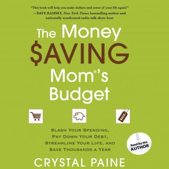 Money Saving Mom's Budget: Slash Your Spending, Pay Down Your Debt, Streamline Your Life, and Save Thousands a Year, Crystal Paine