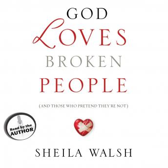 God Loves Broken People: And Those Who Pretend They're Not, Sheila Walsh