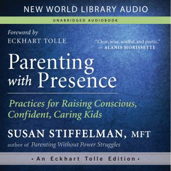 Parenting with Presence: Practices for Raising Conscious, Confident, Caring Kids, Susan Stiffelman MF