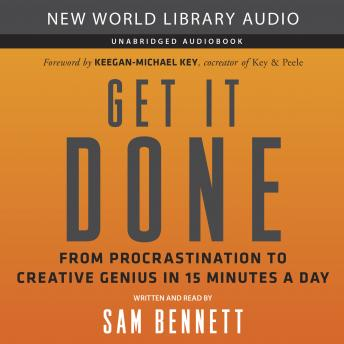 Get It Done: From Procrastination to Creative Genius in 15 Minutes a Day, Sam Bennett