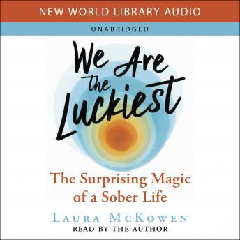 We Are the Luckiest: The Surprising Magic of a Sober Life, Laura Mckowen