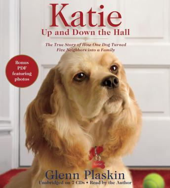 Katie Up and Down the Hall: The True Story of How One Dog Turned Five Neighbors into a Family, Glenn Plaskin