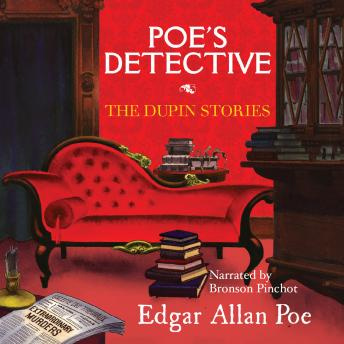 Poe's Detective: The Dupin Stories, Edgar Allan Poe