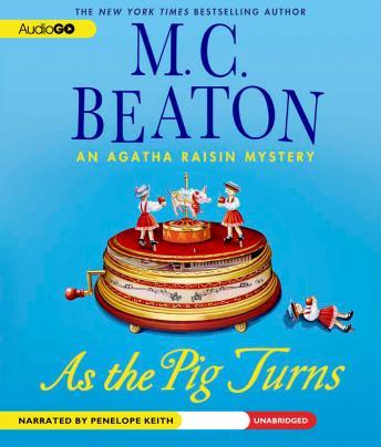 As the Pig Turns: An Agatha Raisin Mystery, M. C. Beaton