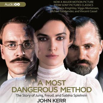 Most Dangerous Method: The Story of Jung, Freud, & Sabina Spielrein, John Kerr