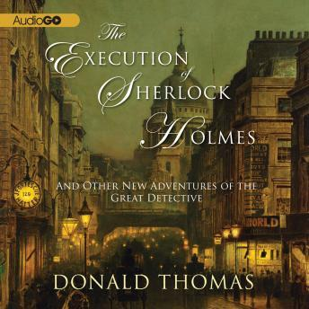 Execution of Sherlock Holmes: And Other New Adventures of the Great Detective, Donald Thomas