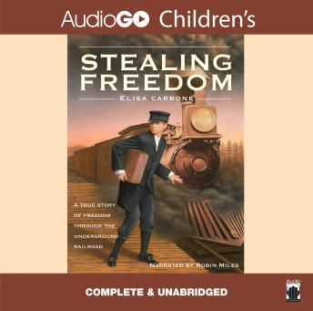 Stealing Freedom: A True Story of Freedom Through the Underground Railroad