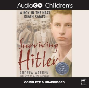 Surviving Hitler: A Boy in the Nazi Death Camps, Andrea Warren