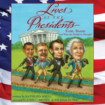 Lives of the Presidents: Fame, Shame (and What the Neighbors Thought), Kathleen Krull