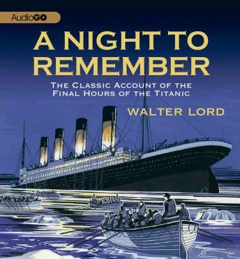 A Night to Remember: The Classic Account of the Final Hours of the Titanic, Walter Lord